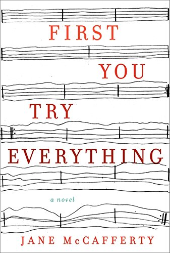 First You Try Everything: A Novel: McCafferty, Jane