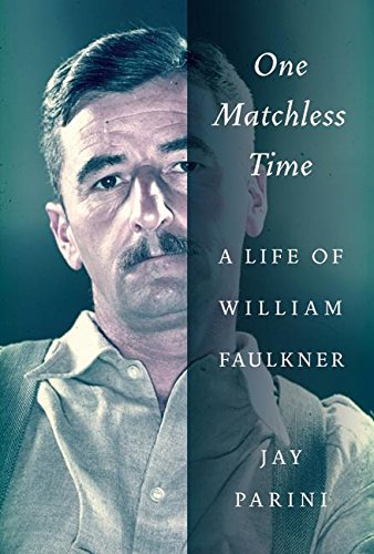 One Matchless Time : A Life of William Faulkner: Parini, Jay