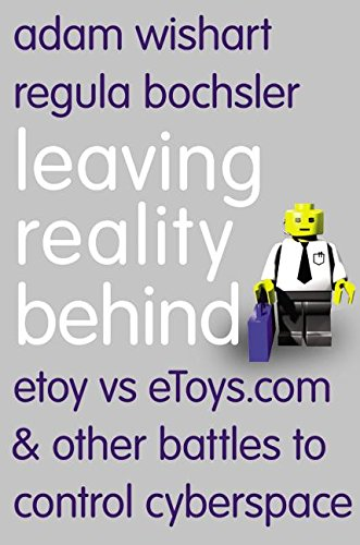 9780066210766: Leaving Reality Behind: etoy vs eToys.com & other battles to control cyberspace