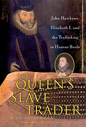 9780066210896: The Queen's Slave Trader: Jack Hawkyns, Elizabeth I, and the Trafficking in Human Souls