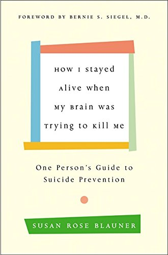 9780066211213: How I Stayed Alive When My Brain Was Trying to Kill Me: One Person's Guide to Suicide Prevention