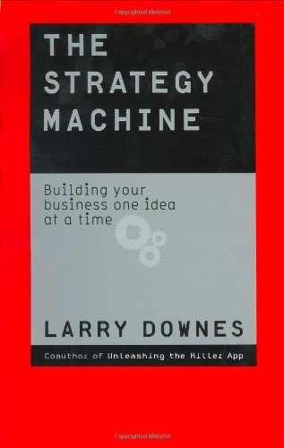 9780066211299: The Strategy Machine: Building Your Business One Idea at a Time