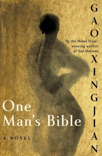 One Man's Bible: Gao, Xingjian; translated by Mabel Lee