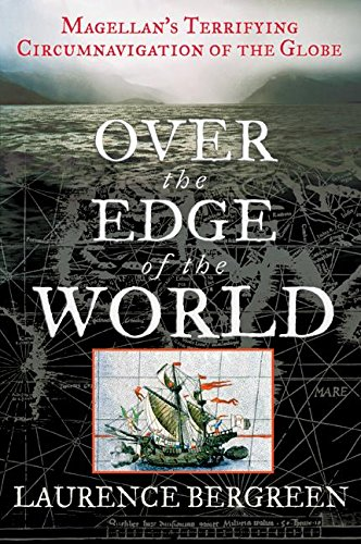 OVER THE EDGE OF THE WORLD: MAGELLAN'S TERRIFYING CIRCUMNAVIGATION OF: Bergreen, Laurence