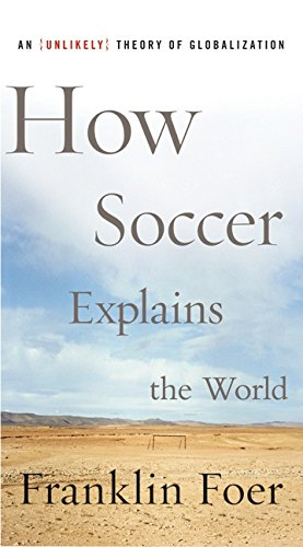 9780066212340: How Soccer Explains the World: An Unlikely Theory of Globalization