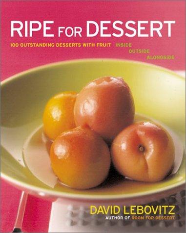 9780066212463: Ripe for Dessert: 100 Outstanding Desserts with Fruit--Inside, Outside, Alongside
