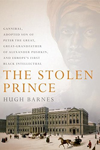 9780066212654: The Stolen Prince: Gannibal, Adopted Son of Peter the Great, Great-Grandfather of Alexander Pushkin, and Europe's First Black Intellectual