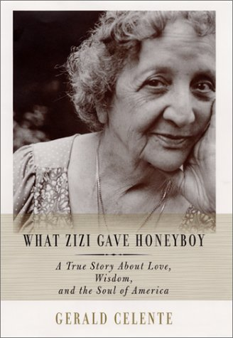 What Zizi Gave Honeyboy: A True Story About Love, Wisdom, and the Soul of America: Celente, Gerald ...