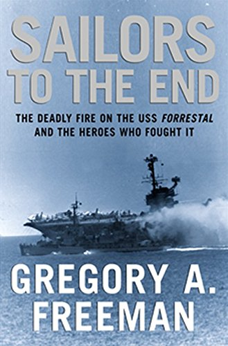 9780066212678: Sailors to the End: The Deadly Fire on the USS Forrestal and the Heroes Who Fought It