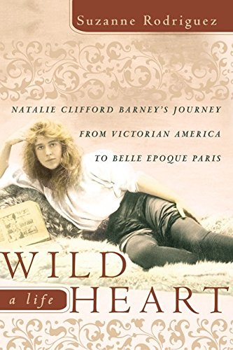 Wild Heart - A Life: Natalie Clifford Barney's Journey from Victorian America to the Literary Sal...