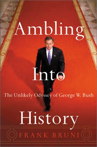 9780066213712: Ambling Into History: The Unlikely Odyssey of George W. Bush