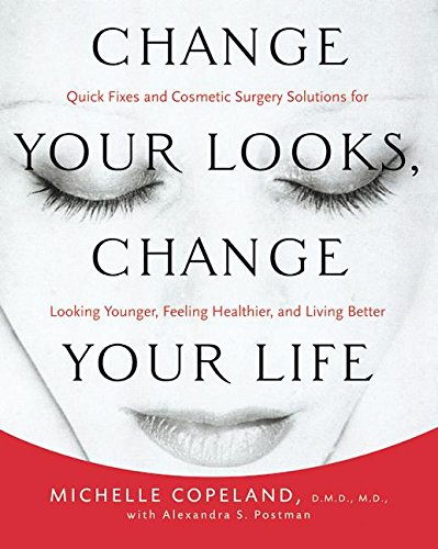 9780066213736: Change Your Looks, Change Your Life: Quick Fixes and Cosmetic Surgery Solutions for Looking Younger, Feeling Healthier, and Living Better