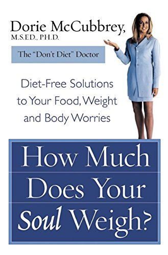 9780066213750: How Much Does Your Soul Weigh?: Diet-Free Solutions to Your Food, Weight, and Body Worries