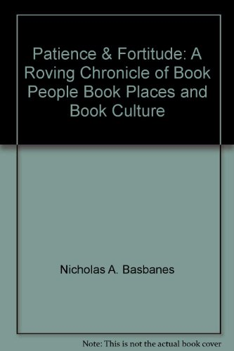 9780066214672: Patience & Fortitude: A Roving Chronicle of Book People Book Places and Book Culture