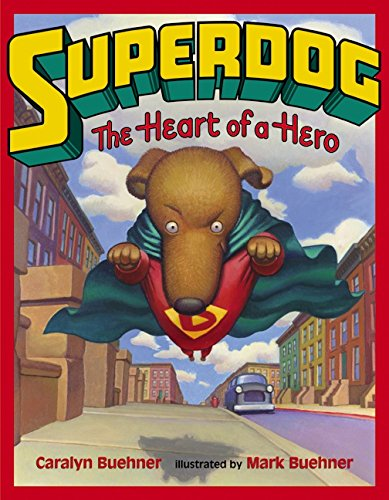 Superdog: The Heart of a Hero: Buehner, Caralyn