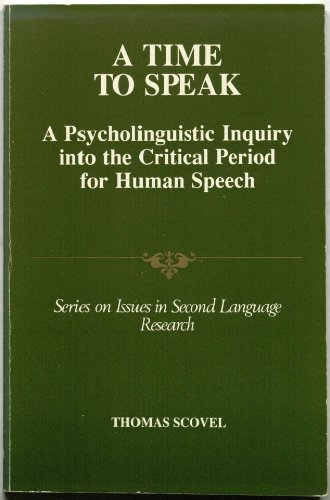 9780066325323: A Time to Speak: A Psycholinguistic Inquiry into the Critical Period for Human Speech (Issues in Second Language Research)