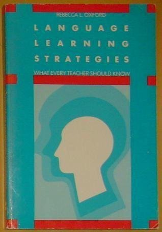 Language Learning Strategies: What Every Teacher Should Know: Oxford, Rebecca L.
