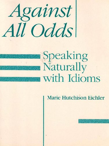 9780066326986: Against all odds: Speaking naturally with idioms
