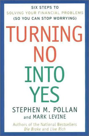 Turning No Into Yes: Six Steps to Solving Your Financial Problems (So You Can Stop Worrying). (0066619920) by Pollan, Stephen M.; Levine, Mark