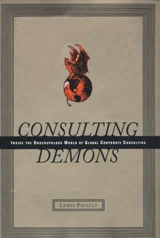 9780066619972: Consulting Demons: Inside the Unscrupulous World of Global Corporate Consulting
