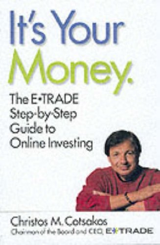 It's Your Money: The E*TRADE Step-by-Step Guide to Online Investing: Cotsakos, Christos M.