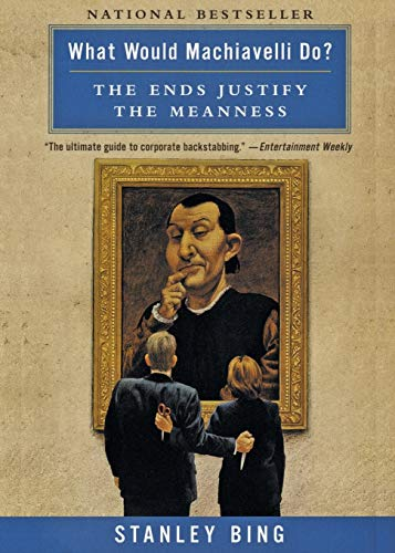 9780066620107: What Would Machiavelli Do?: The Ends Justify the Meanness