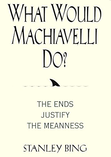 9780066620114: What Would Machiavelli Do?: The Ends Justify the Meanness