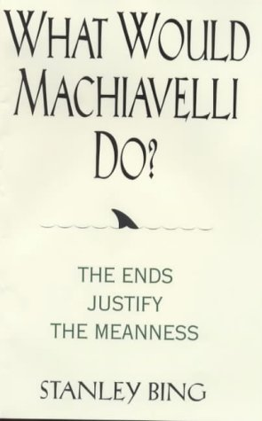 9780066620114: What Would Machiavelli Do? The Ends Justify the Meanness