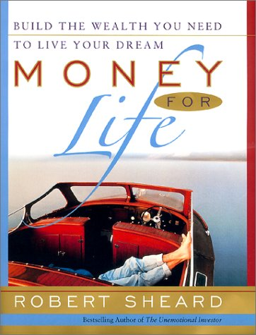 Money For Life: Build the Wealth You Need to Live Your Dream: Sheard, Robert