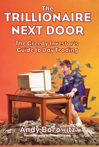 9780066620763: Trillionaire Next Door: The Greedy Investor's Guide to Day Trading