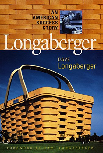 LONGABERGER: AN AMERICAN SUCCESS STORY: Longaberger, David