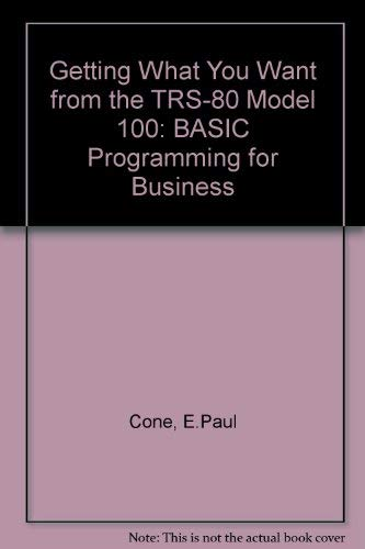 9780066690223: Getting What You Want from the Trs-80 Model 100: Basic Programming for Business