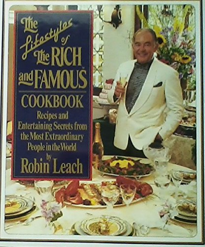 9780067084458: The Lifestyles of the Rich and Famous Cookbook: Recipes and Entertaining Secrets from the Most Fabulous People in the World
