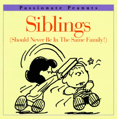 9780067574492: Siblings Should Never Be in the Same Family (Passionate Peanuts)