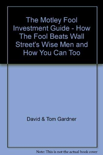 9780068427032: The Motley Fool Investment Guide - How The Fool Beats Wall Street's Wise Men and How You Can Too