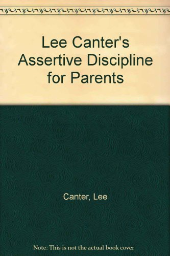 9780068598350: Lee Canter's Assertive Discipline for Parents