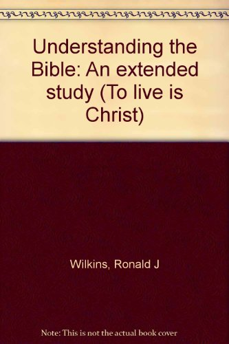 9780069701681: Understanding the Bible: An extended study (To live is Christ)