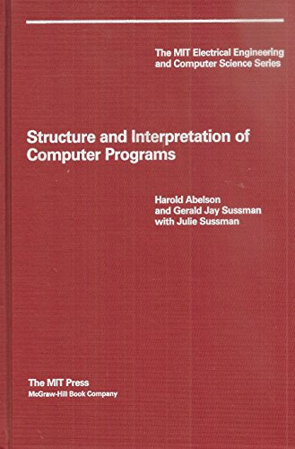 Structure and Interpretation of Computer Programs (The Mit Electrical Engineering and Computer Science Series) (0070004226) by Abelson, Harold; Sussman, Gerald Jay; Sussman, Julie