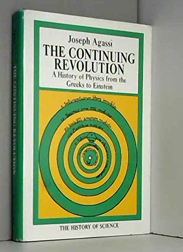The Continuing Revolution: A History of Physics from the Greeks to Einstein,: Joseph. Agassi