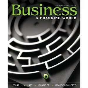 Business: A Changing World, Fourth Canadian Edition: Geoffrey Hirt, Linda Ferrell and Suzanne ...