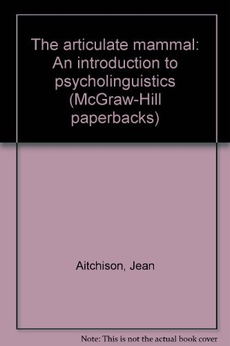 9780070007369: The articulate mammal: An introduction to psycholinguistics (McGraw-Hill paperbacks)