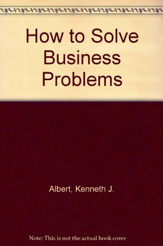9780070007536: How to Solve Business Problems: The Consultant's Approach to Business Problem Solving