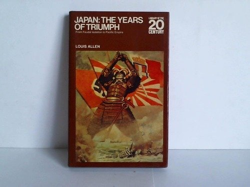 9780070010758: Japan: The Years Of Triumph. From Feudal Isolation To Pacific Empire.