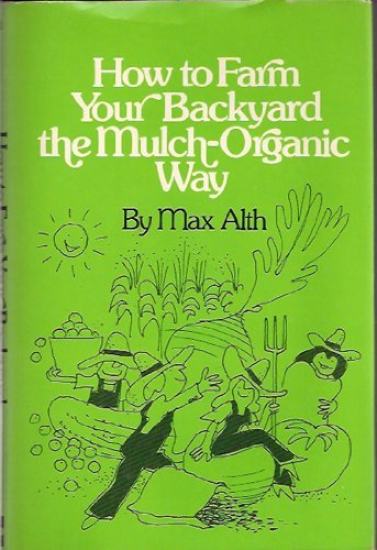 9780070011281: How to Farm Your Backyard the Mulch-organic Way