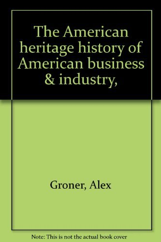The American Heritage History of American Business & Industry