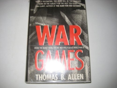 9780070011953: War Games: The Secret World of the Creators, Players, and Policy Makers Rehearsing World War III Today