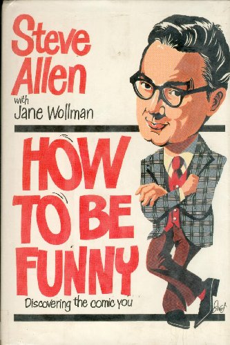 How to Be Funny: Discovering the Comic: Steve Allen (SIGNED)