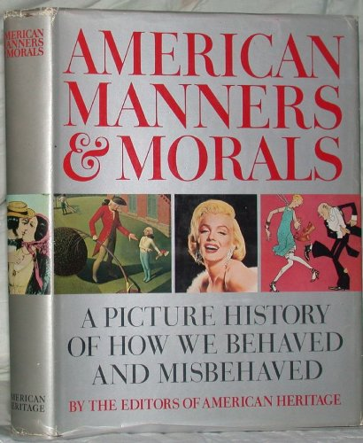 9780070012301: American Manners and Morals: A Picture History of How We Behaved and Misbehaved.