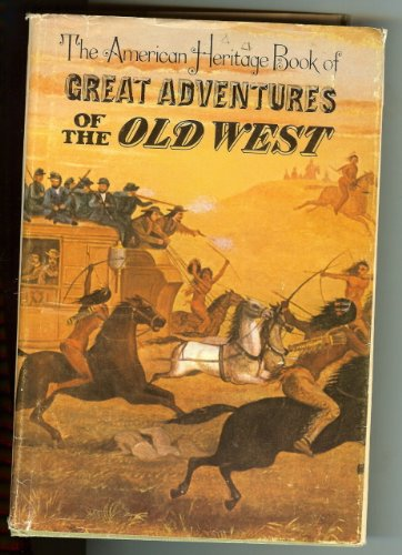 9780070012417: The American Heritage Book of Great Adventures of the Old West,