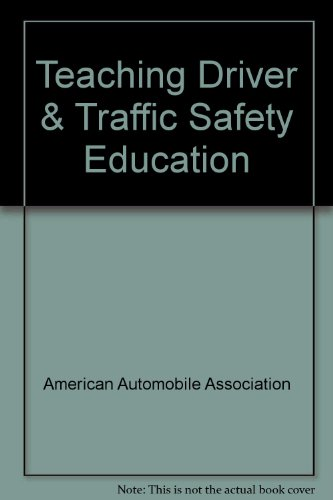 Teaching Driver & Traffic Safety Education: American Automobile Association